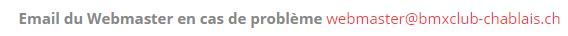 Email du Webmaster en cas de problème webmaster@bmxclub-chablais.ch